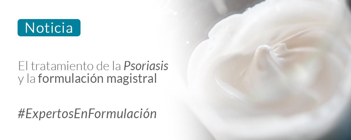El tratamiento de la Psoriasis y la formulación magistral