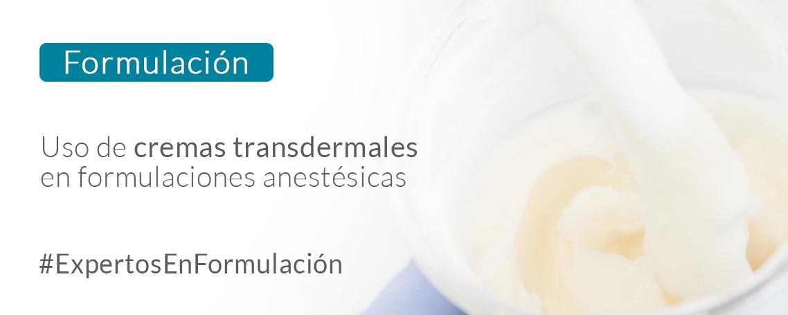 Uso de cremas transdermales en formulaciones anestésicas