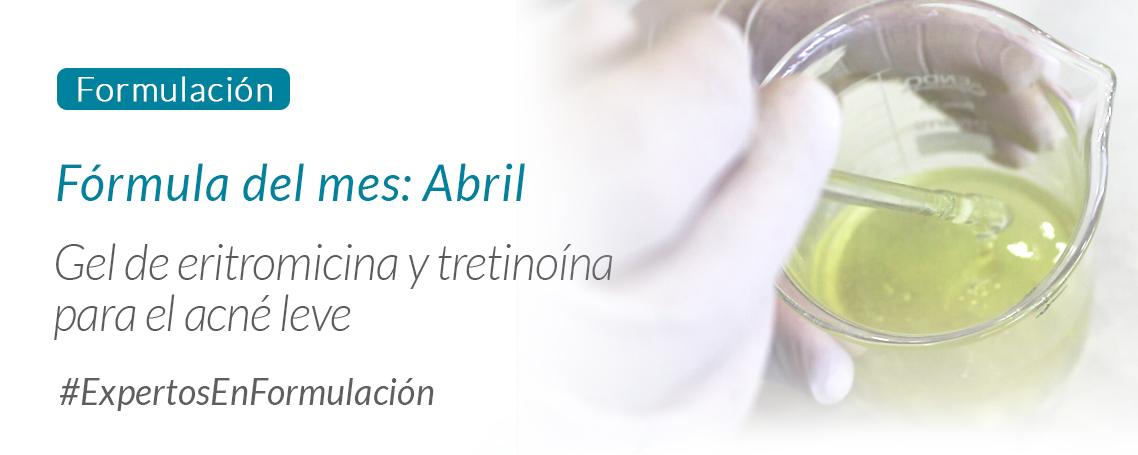 Fórmula del Mes Abril: Gel de eritromicina y tretinoína para acné leve